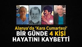 Alanya'da 'Kara Cumartesi'! Bir günde 4 kişi hayatını kaybetti