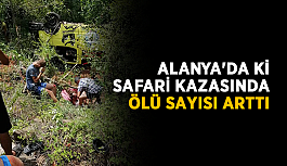 Alanya'daki safari kazasında ölü sayısı arttı