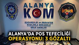 Alanya'da pos tefeciliği operasyonu: 3 gözaltı