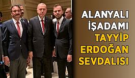 Alanyalı işadamı, Recep Tayyip Erdoğan sevdalısı
