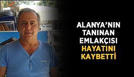 Alanya'nın tanınan emlakçısı hayatını kaybetti