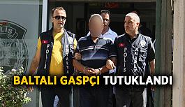 Baltalı gaspçı tutuklandı