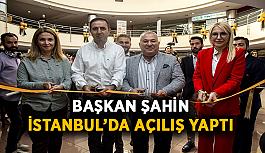 Başkan Şahin İstanbul'da açılış yaptı