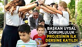 Başkan Uysal sorumluluk projesinin ilk dersine katıldı