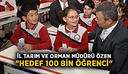 """İl Tarım ve Orman Müdürü Özen: """"Hedef 100 bin öğrenci"""""""