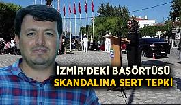 İzmir'deki başörtüsü skandalına sert tepki