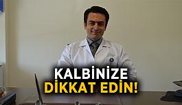 KALBİNİZE DİKKAT EDİN!