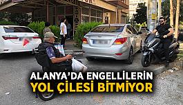 Alanya'da engellilerin yol çilesi bitmiyor