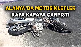Alanya'da motosikletler kafa kafaya çarpıştı