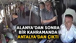 Alanya'dan sonra bir kahramanda Antalya'dan çıktı
