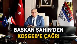 Başkan Şahin'den KOSGEB'e çağrı