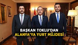 Başkan Toklu'dan Alanya'ya yurt müjdesi