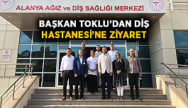 Başkan Toklu'dan Diş Hastanesi'ne ziyaret