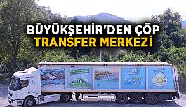 Büyükşehir'den çöp transfer merkezi