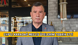 CHP'li Karadağ meclis üyelerini tebrik etti