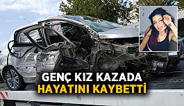 Genç kız kazada hayatını kaybetti