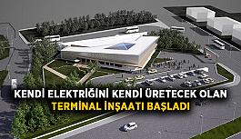 Kendi elektriğini kendi üretecek olan terminal inşaatı başladı