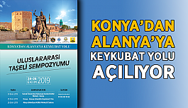 Konya'dan Alanya'ya Keykubat Yolu açılıyor