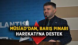 MÜSİAD'dan, Barış Pınarı Harekatı'na destek
