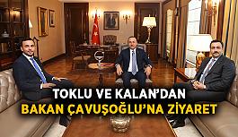 Toklu ve Kalan'dan Bakan Çavuşoğlu'na ziyaret