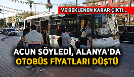 Acun söyledi! Alanya'da otobüs fiyatları düştü