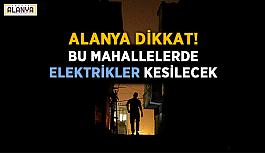 Alanya dikkat! Bu mahallelerde elektrikler kesilecek
