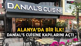 Alanya'da bir ilk! Danial's Cuisine kapılarını açtı