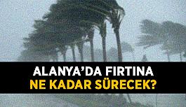 Alanya'da fırtına ne kadar sürecek?