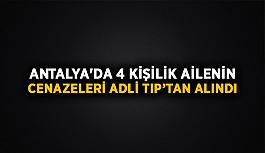 Antalya'da 4 kişilik ailenin cenazeleri Adli Tıp'tan alındı