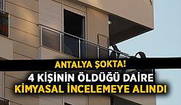 Antalya şokta! 4 kişinin öldüğü daire kimyasal incelemeye alındı