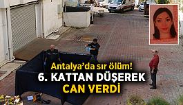 Antalya'da sır ölüm! 6. kattan düşerek can verdi
