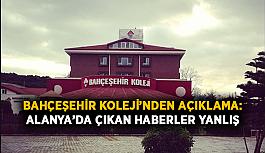 Bahçeşehir Koleji'nden açıklama: Alanya'da çıkan haberler yanlış
