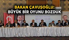 Bakan Çavuşoğlu: Büyük bir oyunu bozduk
