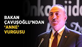 Bakan Çavuşoğlu'ndan 'Anne' vurgusu