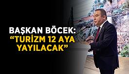 """Başkan Böcek: """"Turizm 12 aya yayılacak"""""""