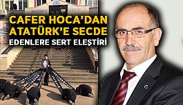 Cafer Hoca'dan Atatürk'e secde edenlere sert eleştiri