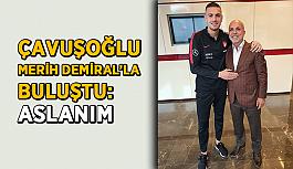 Çavuşoğlu Merih Demiral'la buluştu: Aslanım