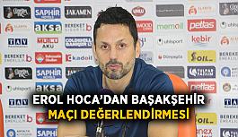 Erol Hoca'dan Başakşehir maçı değerlendirmesi
