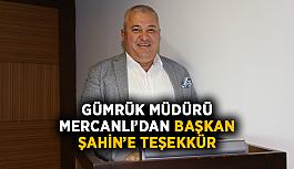Gümrük Müdürü Mercanlı'dan Başkan Şahin'e teşekkür