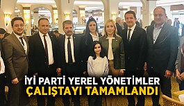 İYİ Parti yerel yönetimler çalıştayı tamamlandı