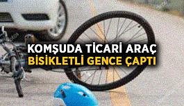Komşuda ticari araç bisikletli gence çaptı