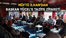 Müftü İlhan'dan Başkan Yücel'e taziye ziyareti