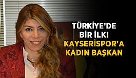 Türkiye'de bir ilk! Kayserispor'a kadın başkan