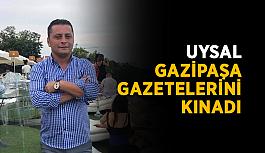 Uysal, Gazipaşa gazetelerini kınadı