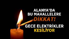 Alanya bu mahallelere dikkat! Gece elektrikler kesiliyor