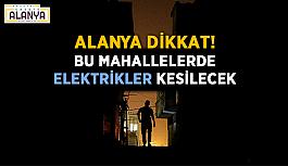 Alanya aman dikkat! Elektrik kesintisi var (17.12.19)
