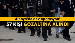 Alanya'da dev operasyon! 57 kişi gözaltına alındı