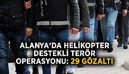 Alanya'da helikopter destekli terör operasyonu: 29 gözaltı