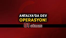Antalya'da dev operasyon! 81 gözaltı