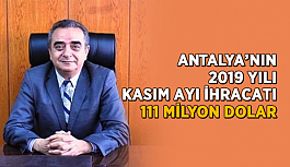 Antalya'nın 2019 yılı Kasım ayı ihracatı 111 milyon dolar